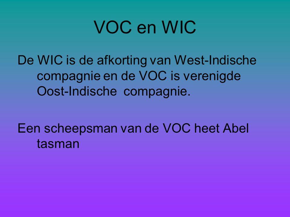 VOC en WIC De WIC is de afkorting van West-Indische compagnie en de VOC is verenigde Oost-Indische compagnie.