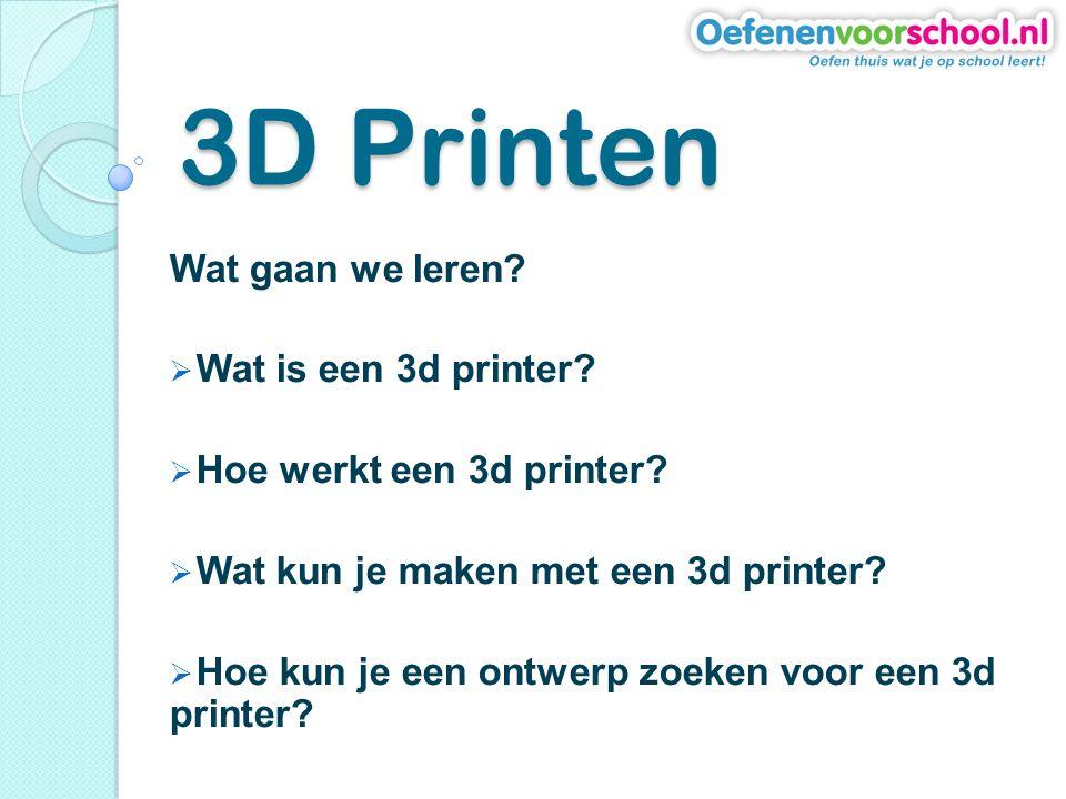 3D Printen Wat gaan we leren. Wat is een 3d printer.