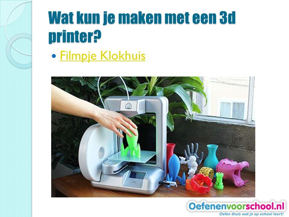 Wat kun je maken met een 3d printer? Filmpje Klokhuis