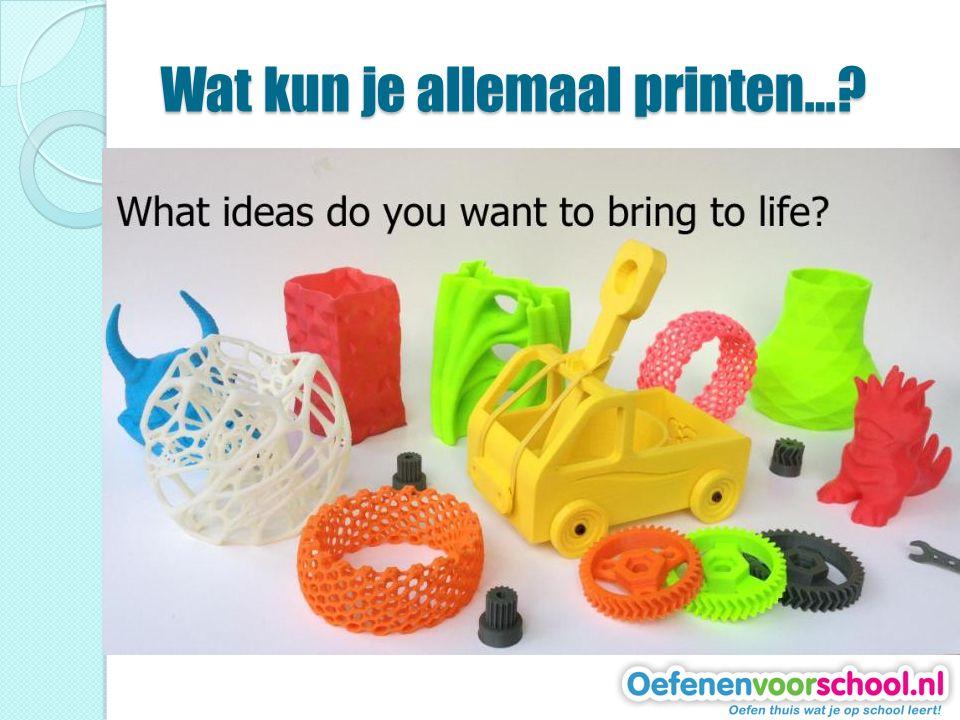 Wat kun je allemaal printen…?