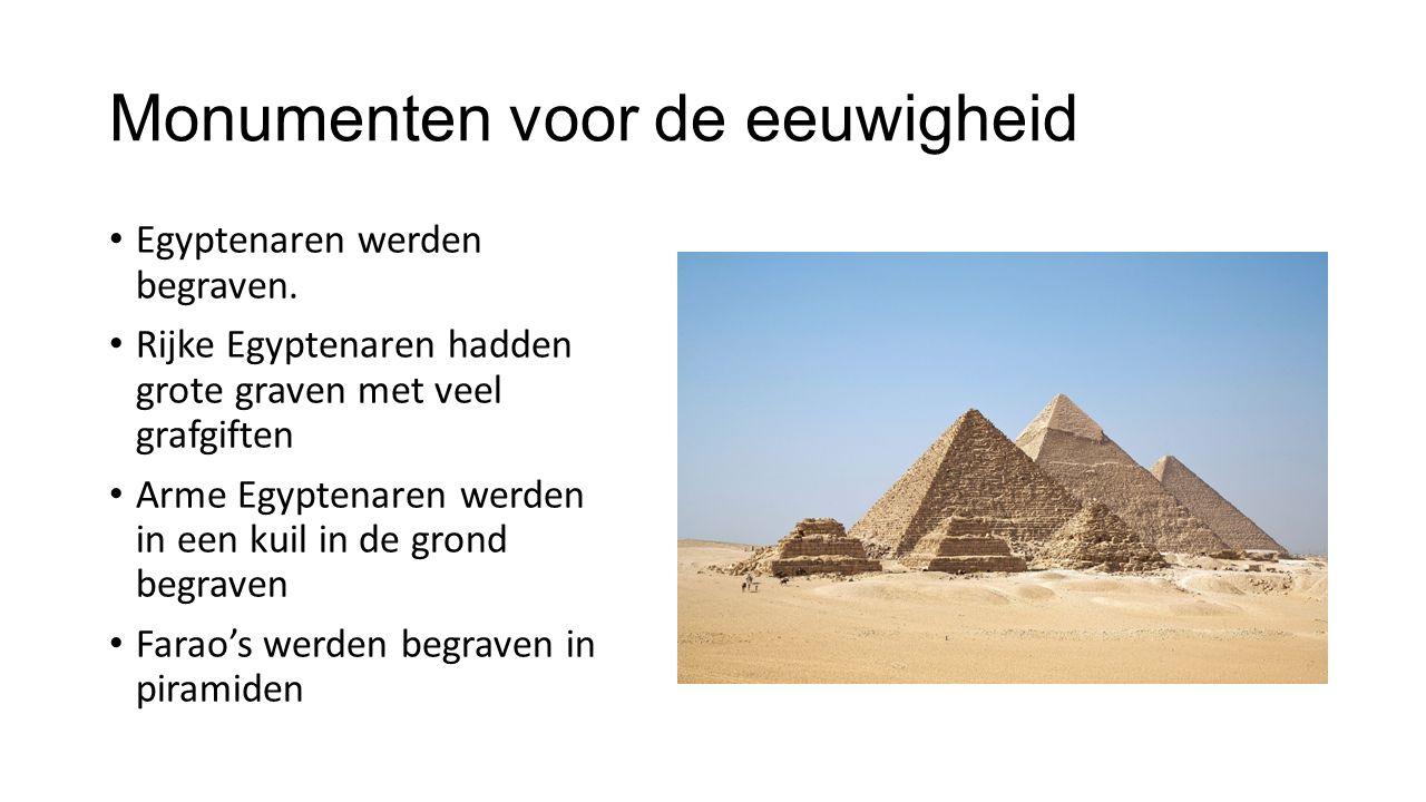 Monumenten voor de eeuwigheid Egyptenaren werden begraven. Rijke Egyptenaren hadden grote graven met veel grafgiften Arme Egyptenaren werden in een ku