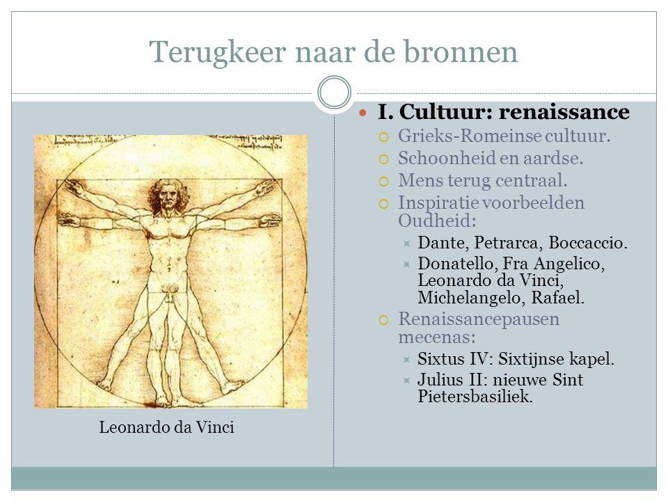 Terugkeer naar de bronnen I. Cultuur: renaissance  Grieks-Romeinse cultuur.  Schoonheid en aardse.  Mens terug centraal.  Inspiratie voorbeelden O