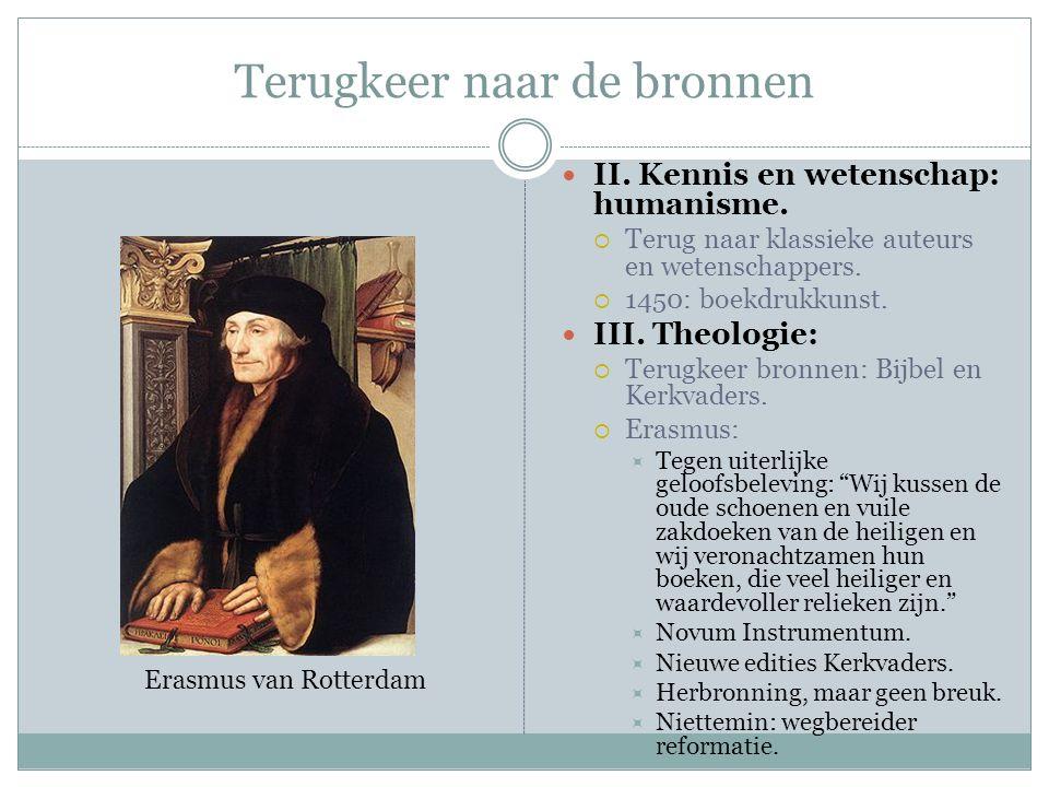 Terugkeer naar de bronnen II. Kennis en wetenschap: humanisme.  Terug naar klassieke auteurs en wetenschappers.  1450: boekdrukkunst. III. Theologie