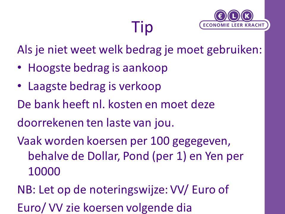 Tip Als je niet weet welk bedrag je moet gebruiken: Hoogste bedrag is aankoop Laagste bedrag is verkoop De bank heeft nl. kosten en moet deze doorreke