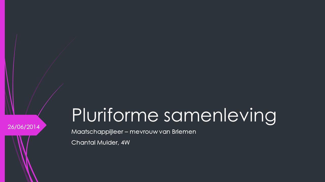 Pluriforme samenleving Maatschappijleer – mevrouw van Briemen Chantal Mulder, 4W 26/06/2014
