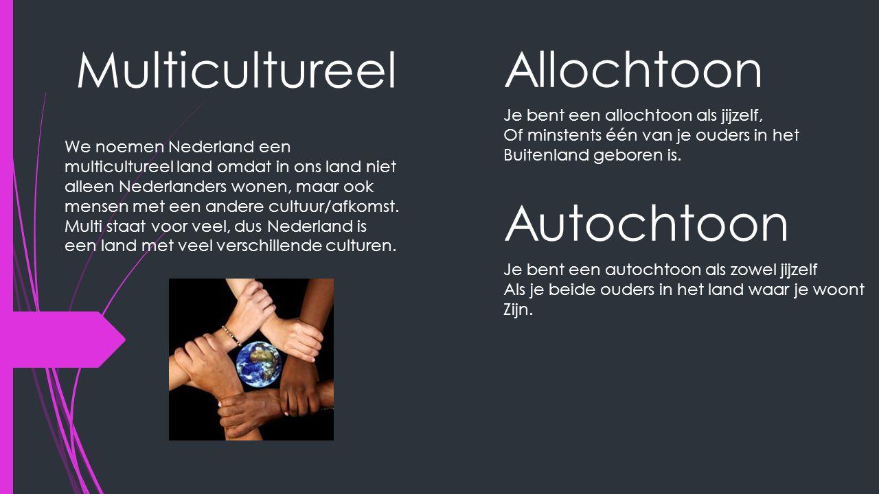 Multicultureel We noemen Nederland een multicultureel land omdat in ons land niet alleen Nederlanders wonen, maar ook mensen met een andere cultuur/afkomst.
