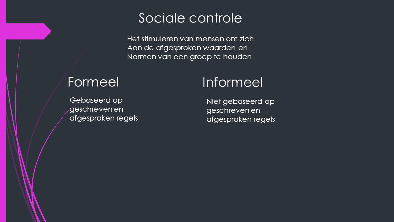 Sociale controle Het stimuleren van mensen om zich Aan de afgesproken waarden en Normen van een groep te houden Formeel Gebaseerd op geschreven en afgesproken regels Informeel Niet gebaseerd op geschreven en afgesproken regels