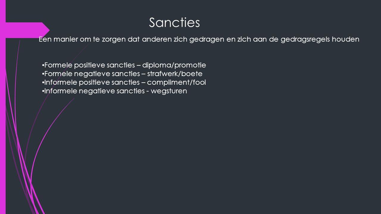 Sancties Een manier om te zorgen dat anderen zich gedragen en zich aan de gedragsregels houden Formele positieve sancties – diploma/promotie Formele n