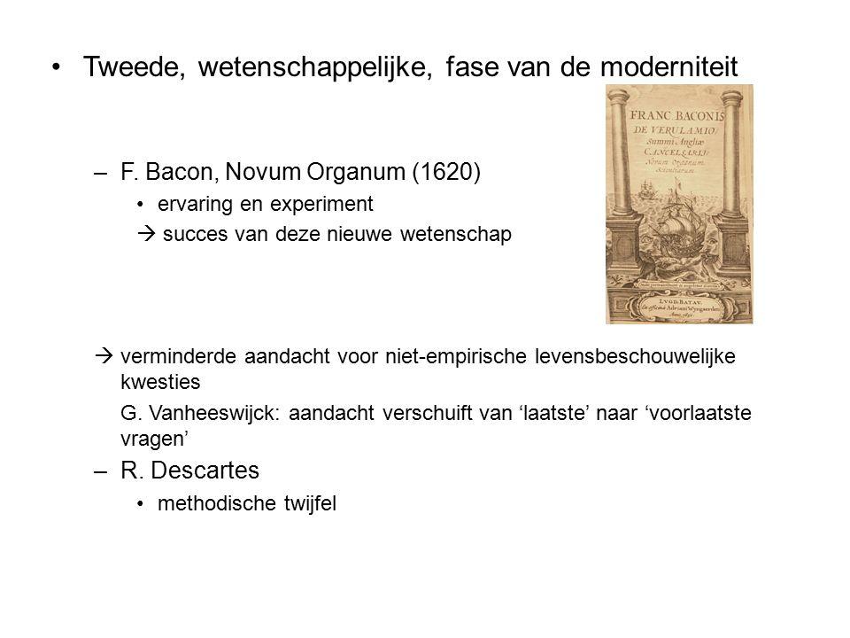 Tweede, wetenschappelijke, fase van de moderniteit –F. Bacon, Novum Organum (1620) ervaring en experiment  succes van deze nieuwe wetenschap  vermin