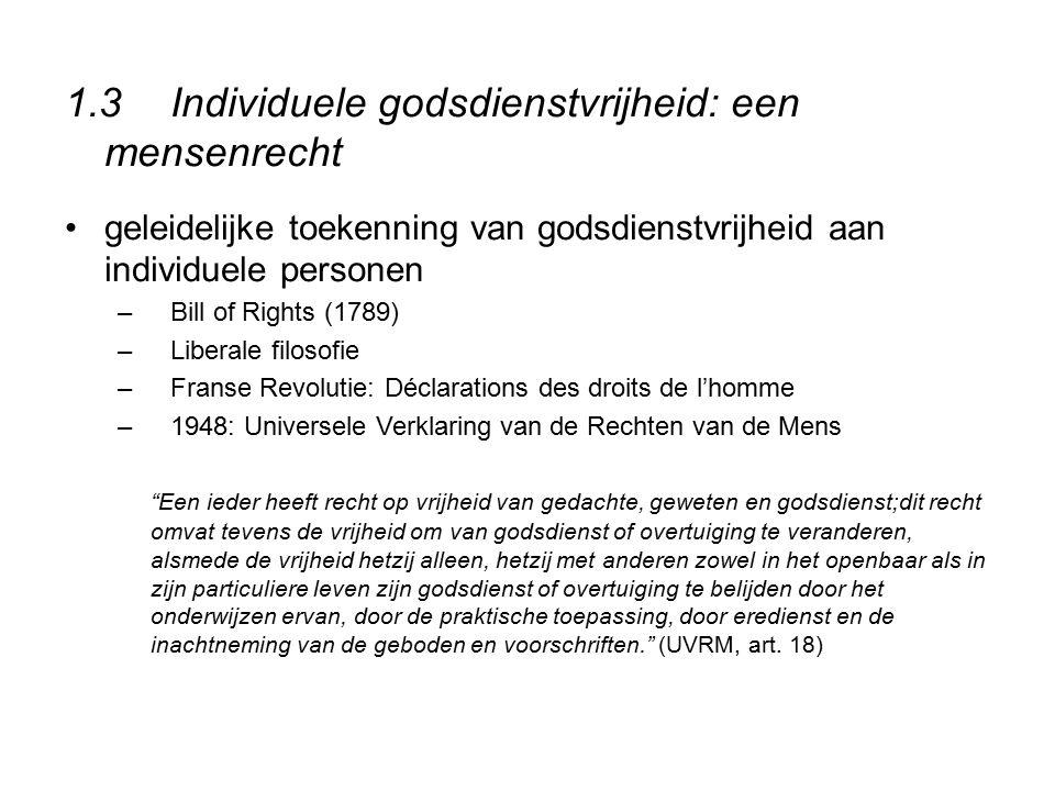 1.3Individuele godsdienstvrijheid: een mensenrecht geleidelijke toekenning van godsdienstvrijheid aan individuele personen –Bill of Rights (1789) –Lib