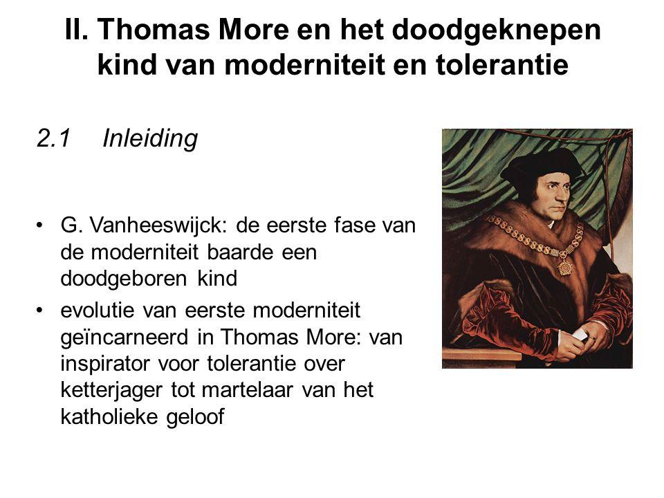 II. Thomas More en het doodgeknepen kind van moderniteit en tolerantie 2.1Inleiding G. Vanheeswijck: de eerste fase van de moderniteit baarde een dood