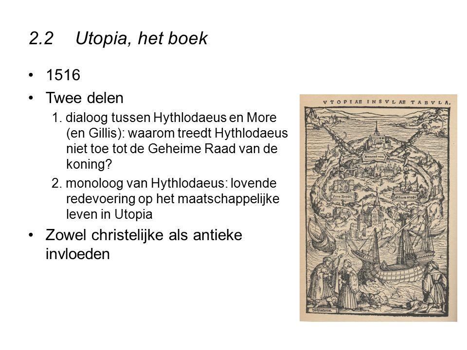 2.2Utopia, het boek 1516 Twee delen 1. dialoog tussen Hythlodaeus en More (en Gillis): waarom treedt Hythlodaeus niet toe tot de Geheime Raad van de k