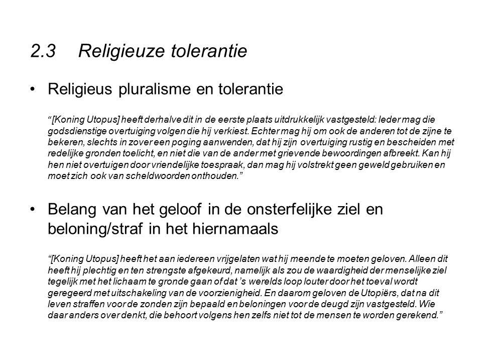 """2.3Religieuze tolerantie Religieus pluralisme en tolerantie """" [Koning Utopus] heeft derhalve dit in de eerste plaats uitdrukkelijk vastgesteld: Ieder"""