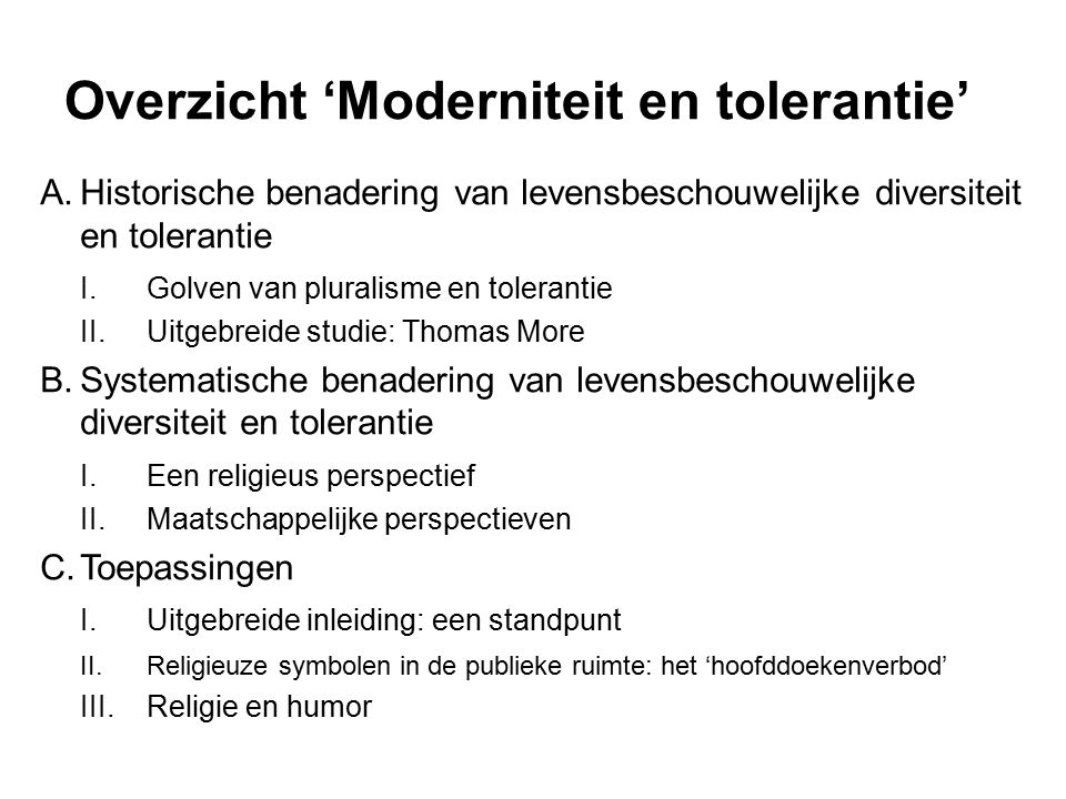 Overzicht 'Moderniteit en tolerantie' A.Historische benadering van levensbeschouwelijke diversiteit en tolerantie I.Golven van pluralisme en toleranti