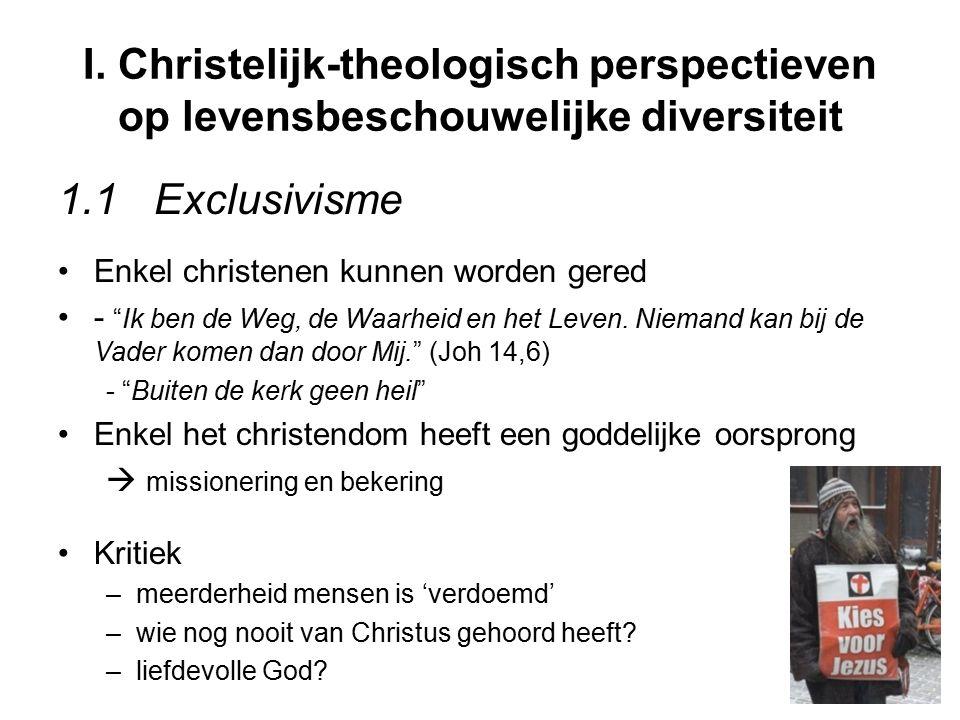 """I. Christelijk-theologisch perspectieven op levensbeschouwelijke diversiteit 1.1Exclusivisme Enkel christenen kunnen worden gered - """"Ik ben de Weg, de"""