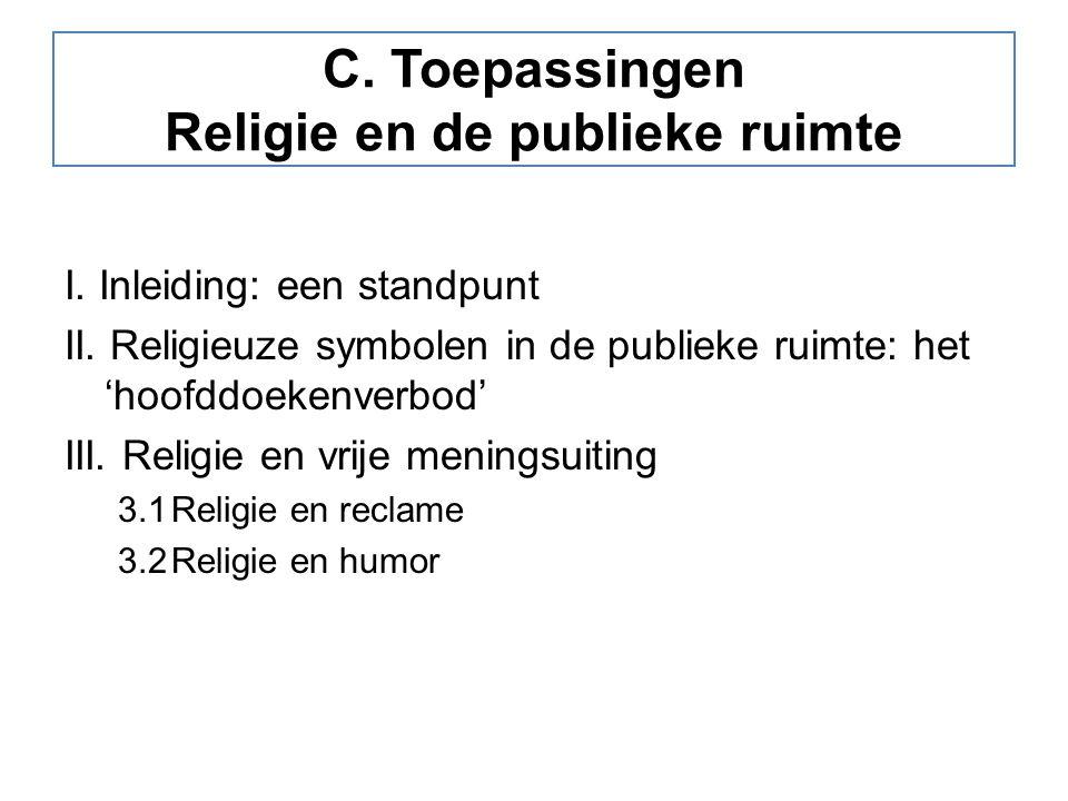 C. Toepassingen Religie en de publieke ruimte I. Inleiding: een standpunt II. Religieuze symbolen in de publieke ruimte: het 'hoofddoekenverbod' III.