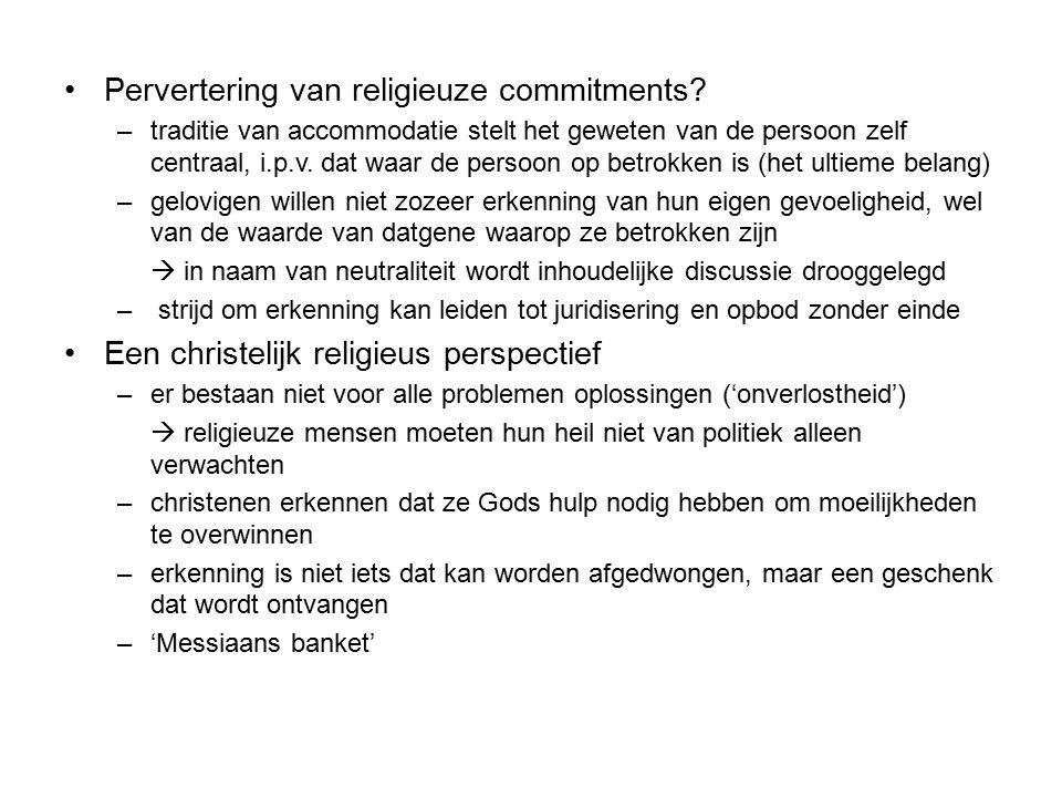 Pervertering van religieuze commitments? –traditie van accommodatie stelt het geweten van de persoon zelf centraal, i.p.v. dat waar de persoon op betr
