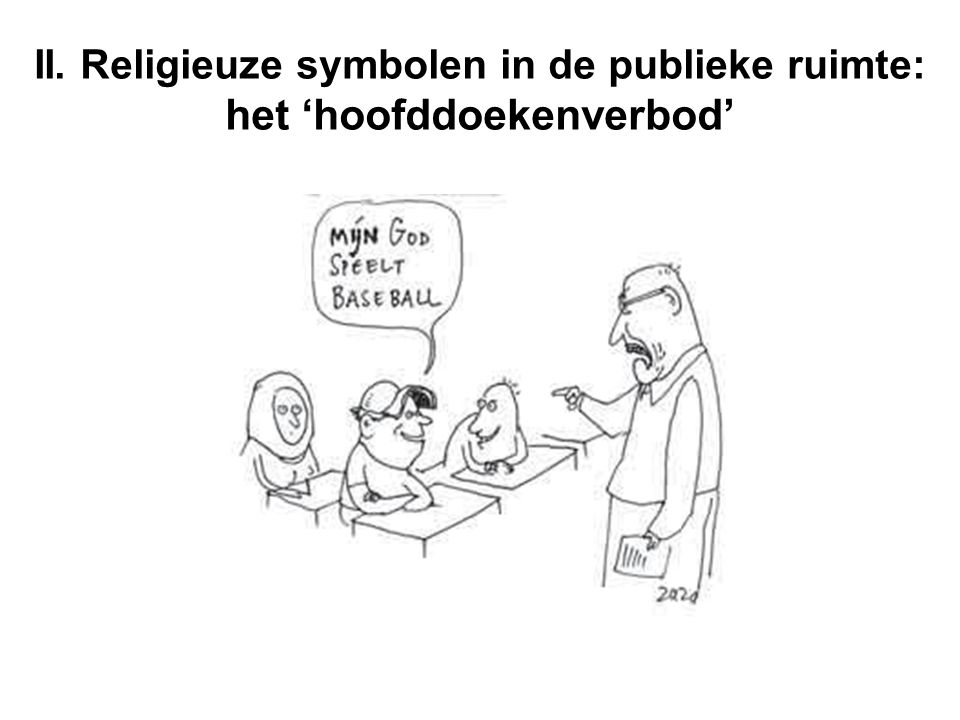 II. Religieuze symbolen in de publieke ruimte: het 'hoofddoekenverbod'