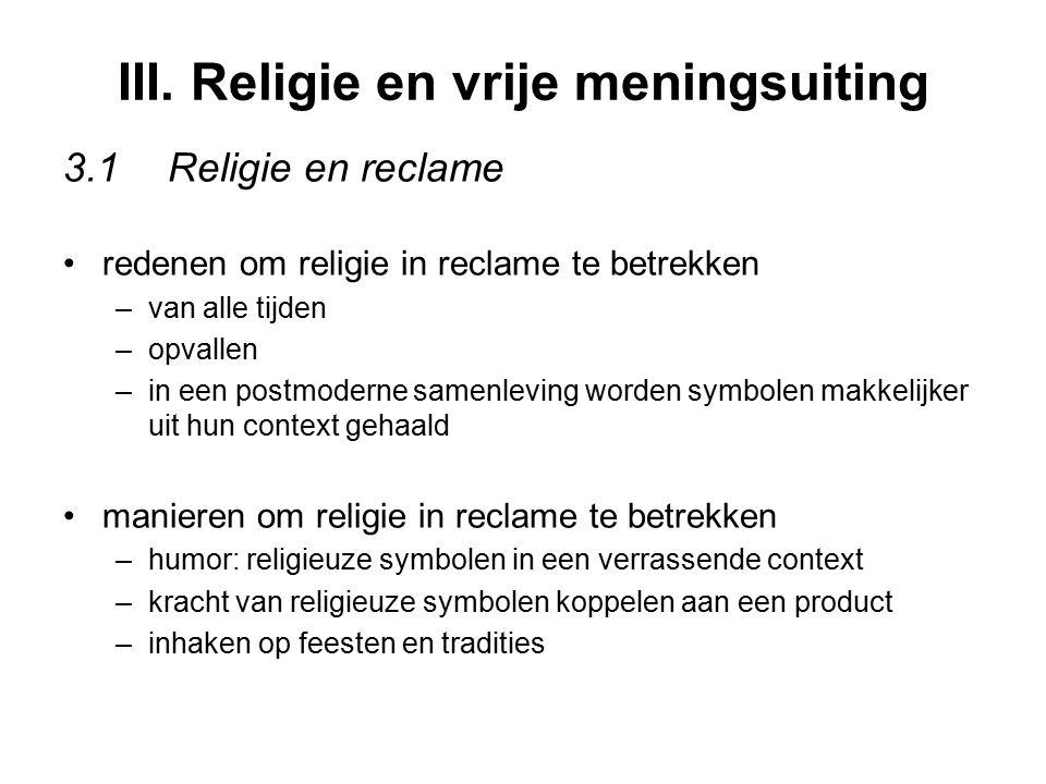 III. Religie en vrije meningsuiting 3.1Religie en reclame redenen om religie in reclame te betrekken –van alle tijden –opvallen –in een postmoderne sa