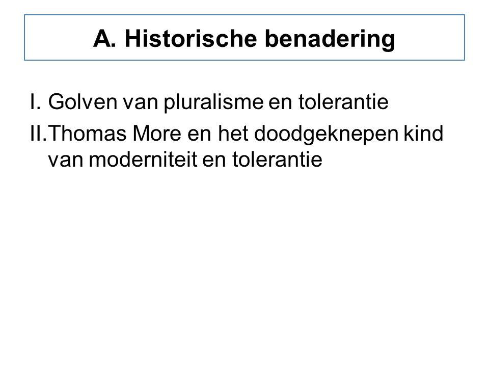 A. Historische benadering I.Golven van pluralisme en tolerantie II.Thomas More en het doodgeknepen kind van moderniteit en tolerantie