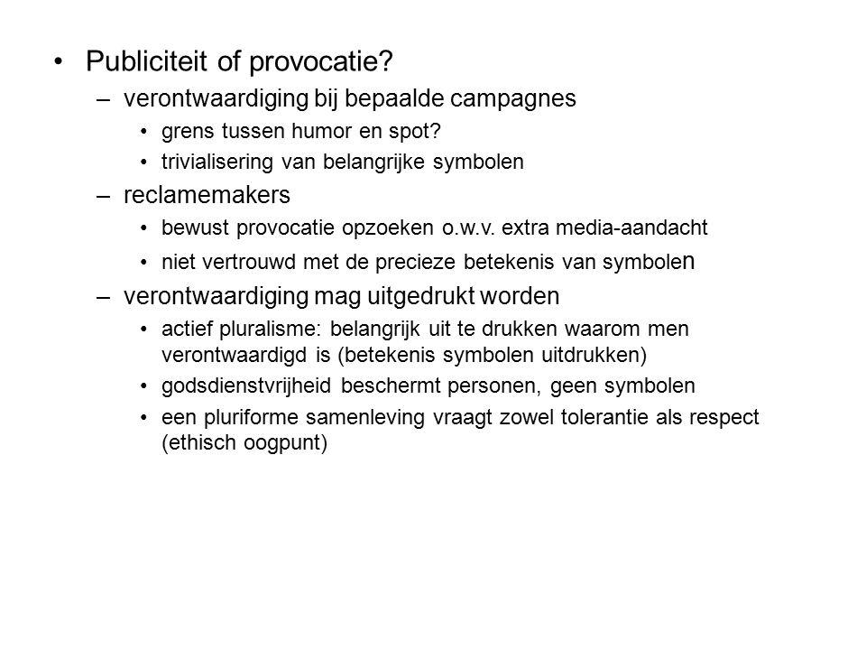 Publiciteit of provocatie? –verontwaardiging bij bepaalde campagnes grens tussen humor en spot? trivialisering van belangrijke symbolen –reclamemakers
