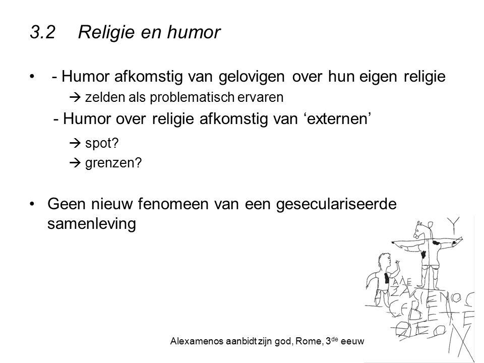 3.2Religie en humor - Humor afkomstig van gelovigen over hun eigen religie  zelden als problematisch ervaren - Humor over religie afkomstig van 'exte