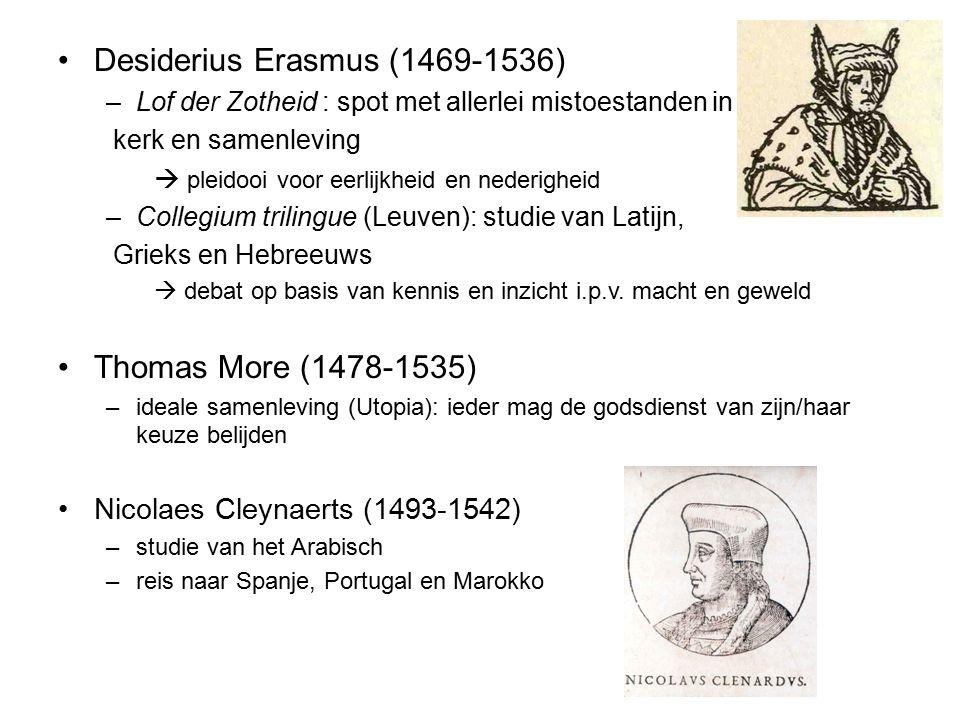Desiderius Erasmus (1469-1536) –Lof der Zotheid : spot met allerlei mistoestanden in kerk en samenleving  pleidooi voor eerlijkheid en nederigheid –C