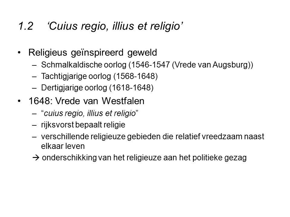 1.2'Cuius regio, illius et religio' Religieus geïnspireerd geweld –Schmalkaldische oorlog (1546-1547 (Vrede van Augsburg)) –Tachtigjarige oorlog (1568