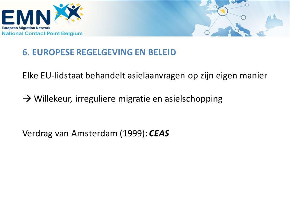 6. EUROPESE REGELGEVING EN BELEID Elke EU-lidstaat behandelt asielaanvragen op zijn eigen manier  Willekeur, irreguliere migratie en asielschopping V