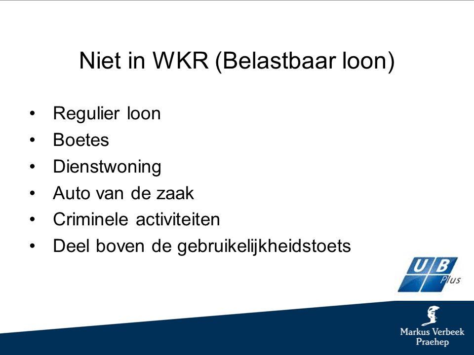 Niet in WKR (Belastbaar loon) Regulier loon Boetes Dienstwoning Auto van de zaak Criminele activiteiten Deel boven de gebruikelijkheidstoets