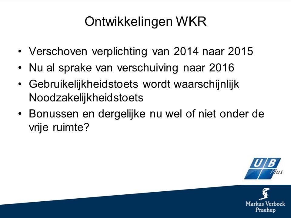 Ontwikkelingen WKR Verschoven verplichting van 2014 naar 2015 Nu al sprake van verschuiving naar 2016 Gebruikelijkheidstoets wordt waarschijnlijk Noodzakelijkheidstoets Bonussen en dergelijke nu wel of niet onder de vrije ruimte?