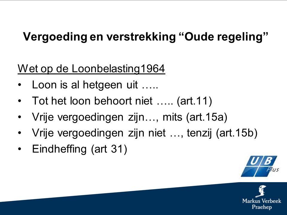 Vergoeding en verstrekking Oude regeling Wet op de Loonbelasting1964 Loon is al hetgeen uit …..