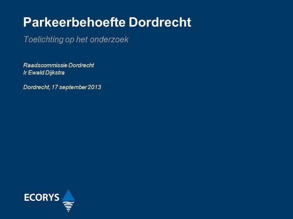 Parkeerbehoefte Dordrecht Toelichting op het onderzoek Raadscommissie Dordrecht Ir Ewald Dijkstra Dordrecht, 17 september 2013