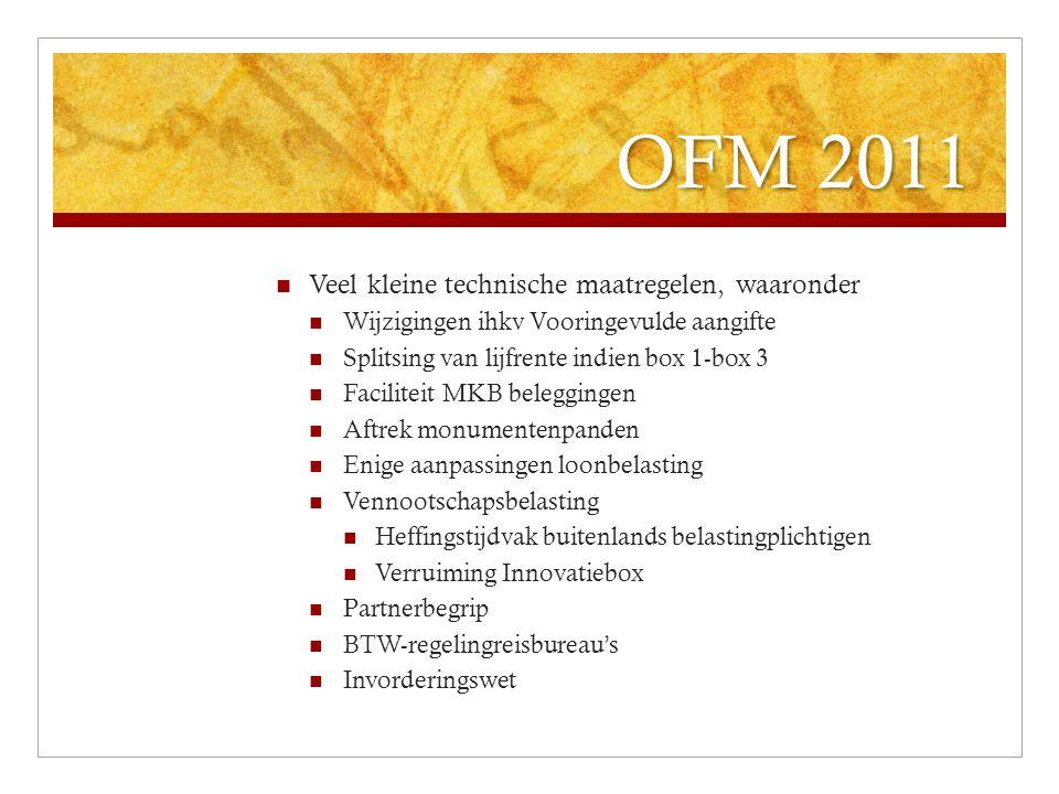 OFM 2011 Veel kleine technische maatregelen, waaronder Wijzigingen ihkv Vooringevulde aangifte Splitsing van lijfrente indien box 1-box 3 Faciliteit M