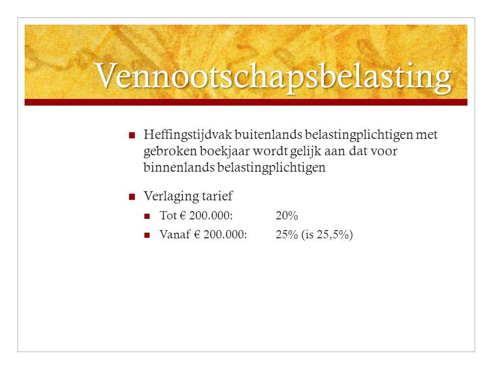 Vennootschapsbelasting Heffingstijdvak buitenlands belastingplichtigen met gebroken boekjaar wordt gelijk aan dat voor binnenlands belastingplichtigen Verlaging tarief Tot € 200.000:20% Vanaf € 200.000:25% (is 25,5%)
