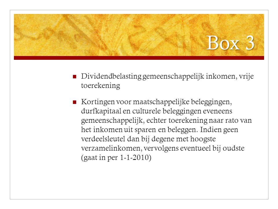 Box 3 Dividendbelasting gemeenschappelijk inkomen, vrije toerekening Kortingen voor maatschappelijke beleggingen, durfkapitaal en culturele beleggingen eveneens gemeenschappelijk, echter toerekening naar rato van het inkomen uit sparen en beleggen.