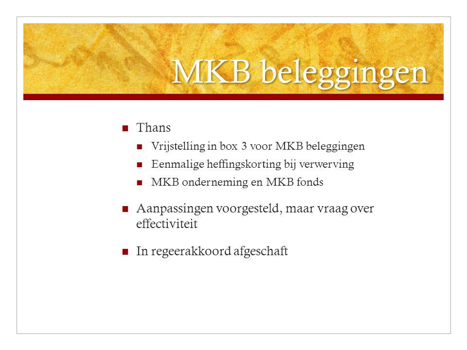 MKB beleggingen Thans Vrijstelling in box 3 voor MKB beleggingen Eenmalige heffingskorting bij verwerving MKB onderneming en MKB fonds Aanpassingen voorgesteld, maar vraag over effectiviteit In regeerakkoord afgeschaft