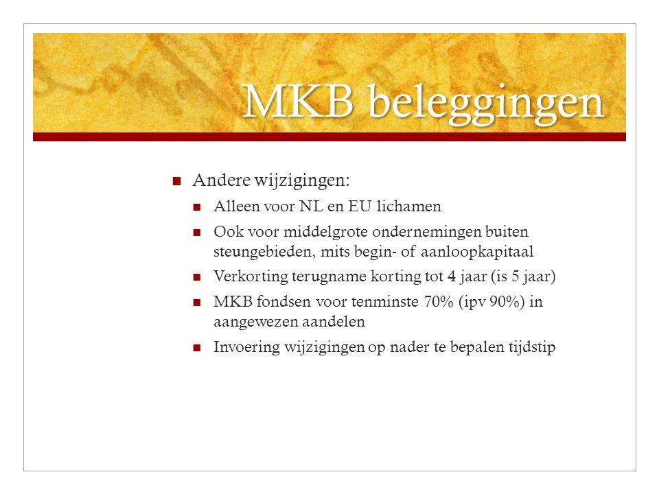 MKB beleggingen Andere wijzigingen: Alleen voor NL en EU lichamen Ook voor middelgrote ondernemingen buiten steungebieden, mits begin- of aanloopkapitaal Verkorting terugname korting tot 4 jaar (is 5 jaar) MKB fondsen voor tenminste 70% (ipv 90%) in aangewezen aandelen Invoering wijzigingen op nader te bepalen tijdstip