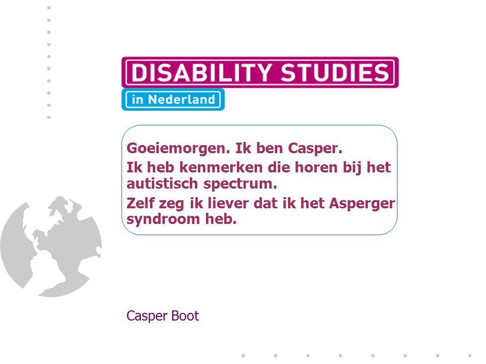 Goeiemorgen.Ik ben Casper. Ik heb kenmerken die horen bij het autistisch spectrum.