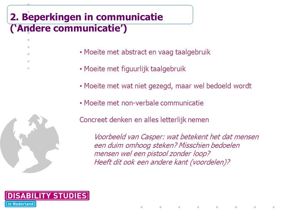 2. Beperkingen in communicatie ('Andere communicatie') Moeite met abstract en vaag taalgebruik Moeite met figuurlijk taalgebruik Moeite met wat niet g