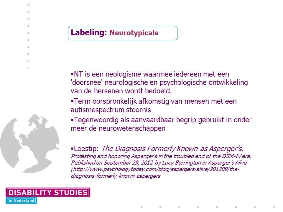 Labeling: Neurotypicals  NT is een neologisme waarmee iedereen met een doorsnee neurologische en psychologische ontwikkeling van de hersenen wordt bedoeld.