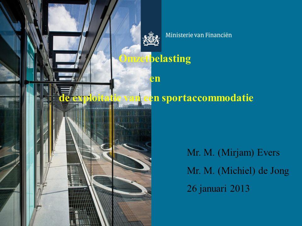Omzetbelasting en de exploitatie van een sportaccommodatie Mr. M. (Mirjam) Evers Mr. M. (Michiel) de Jong 26 januari 2013