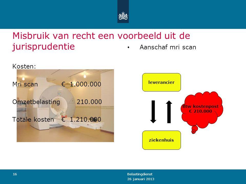 Misbruik van recht een voorbeeld uit de jurisprudentie Kosten: Mri scan€ 1.000.000 Omzetbelasting 210.000 Totale kosten€ 1.210.000 Aanschaf mri scan 2