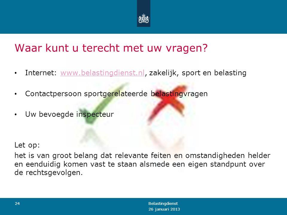 Waar kunt u terecht met uw vragen? Internet: www.belastingdienst.nl, zakelijk, sport en belastingwww.belastingdienst.nl Contactpersoon sportgerelateer