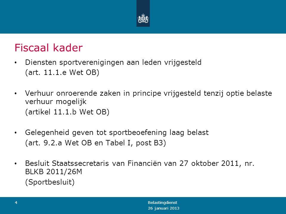 Fiscaal kader Diensten sportverenigingen aan leden vrijgesteld (art. 11.1.e Wet OB) Verhuur onroerende zaken in principe vrijgesteld tenzij optie bela