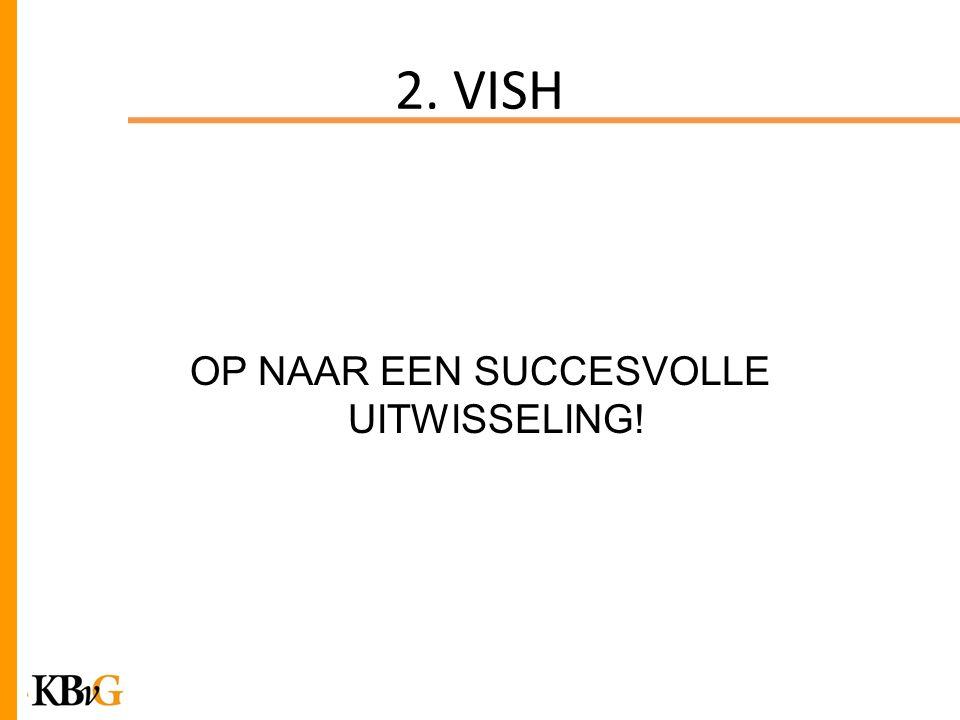 2. VISH OP NAAR EEN SUCCESVOLLE UITWISSELING!