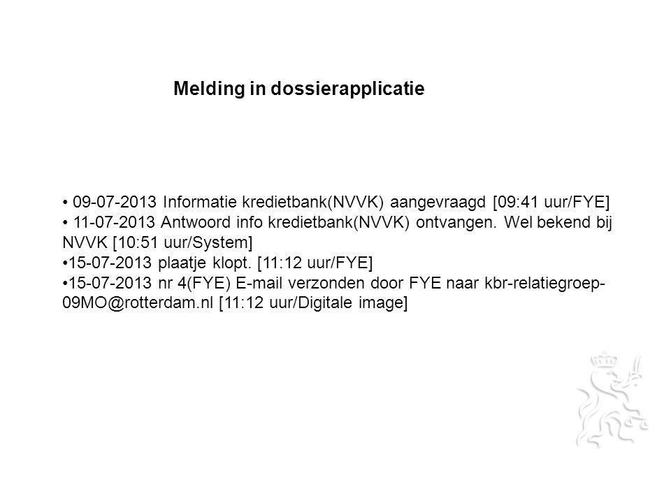 09-07-2013 Informatie kredietbank(NVVK) aangevraagd [09:41 uur/FYE] 11-07-2013 Antwoord info kredietbank(NVVK) ontvangen.