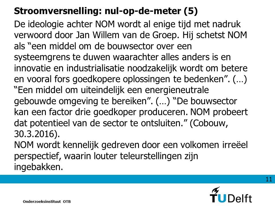 11 Onderzoeksinstituut OTB Stroomversnelling: nul-op-de-meter (5) De ideologie achter NOM wordt al enige tijd met nadruk verwoord door Jan Willem van de Groep.