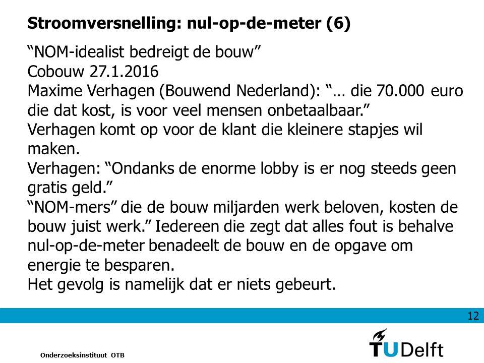 """12 Onderzoeksinstituut OTB Stroomversnelling: nul-op-de-meter (6) """"NOM-idealist bedreigt de bouw"""" Cobouw 27.1.2016 Maxime Verhagen (Bouwend Nederland)"""