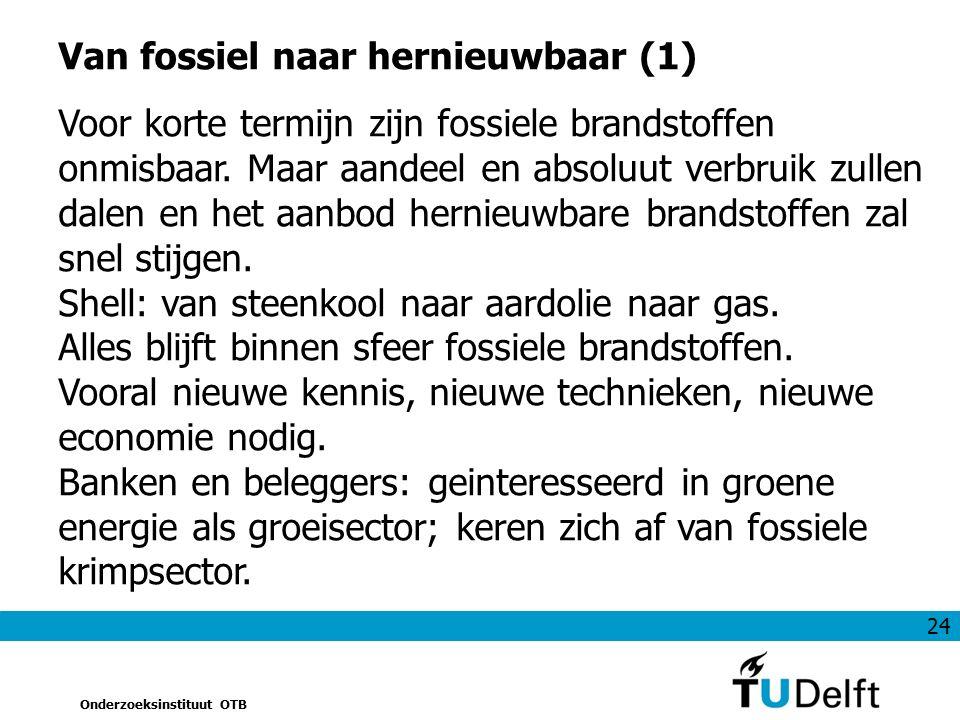 24 Onderzoeksinstituut OTB Van fossiel naar hernieuwbaar (1) Voor korte termijn zijn fossiele brandstoffen onmisbaar. Maar aandeel en absoluut verbrui